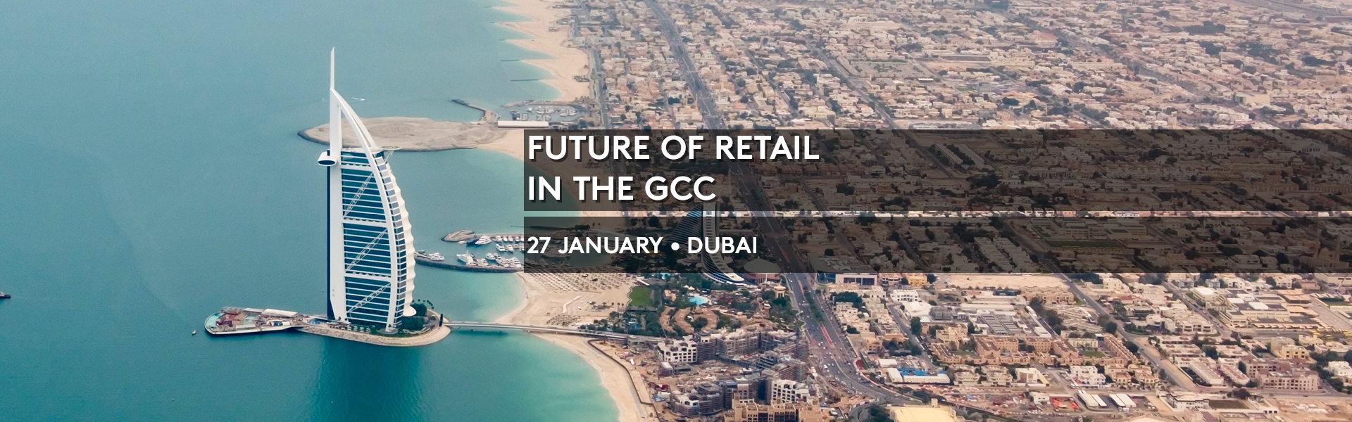 Future of Retail in the GCC, January 27, Dubai